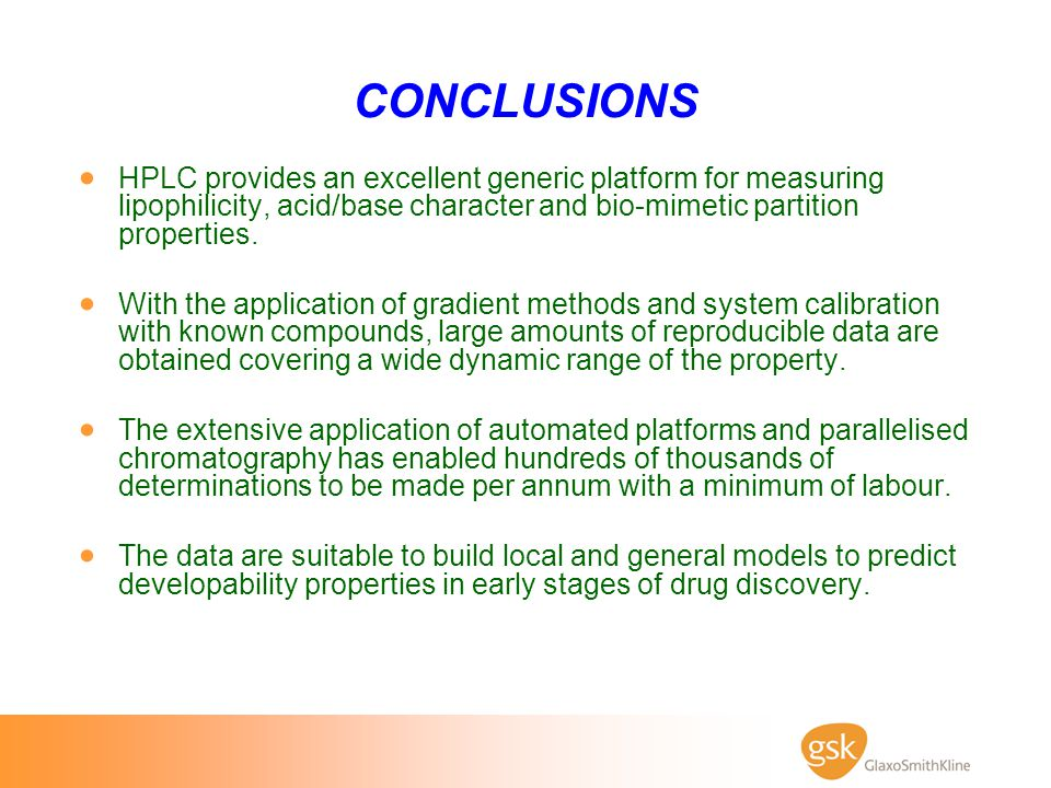 CONCLUSIONS HPLC provides an excellent generic platform for measuring lipophilicity, acid/base character and bio-mimetic partition properties.