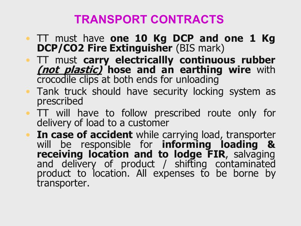 TRANSPORT CONTRACTS TT must have one 10 Kg DCP and one 1 Kg DCP/CO2 Fire Extinguisher (BIS mark)