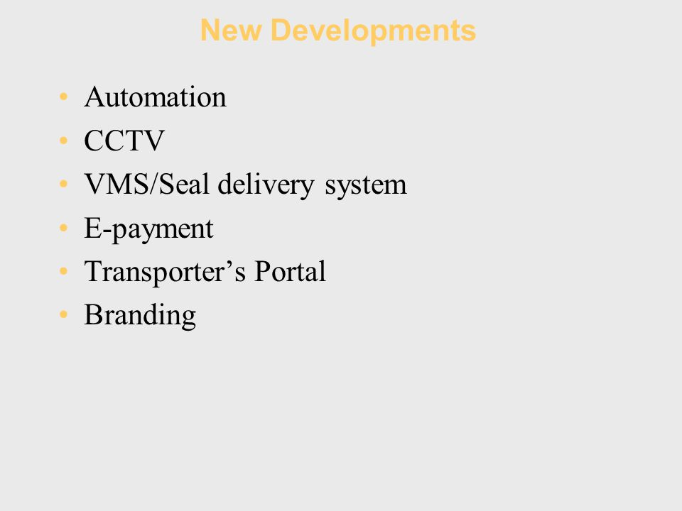 New Developments Automation CCTV VMS/Seal delivery system E-payment Transporter's Portal Branding