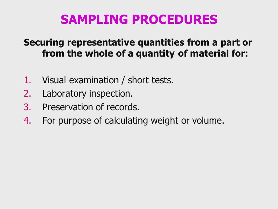 SAMPLING PROCEDURES Securing representative quantities from a part or from the whole of a quantity of material for: