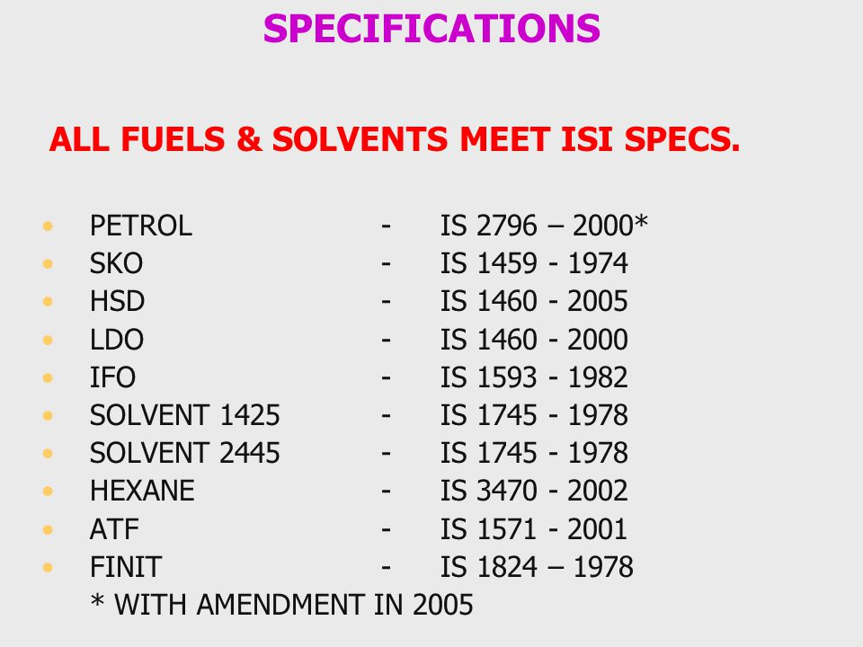 SPECIFICATIONS ALL FUELS & SOLVENTS MEET ISI SPECS.