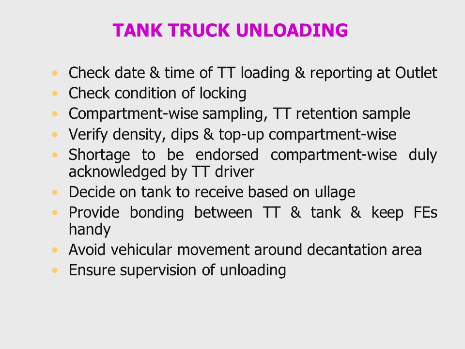 TANK TRUCK UNLOADING Check date & time of TT loading & reporting at Outlet. Check condition of locking.