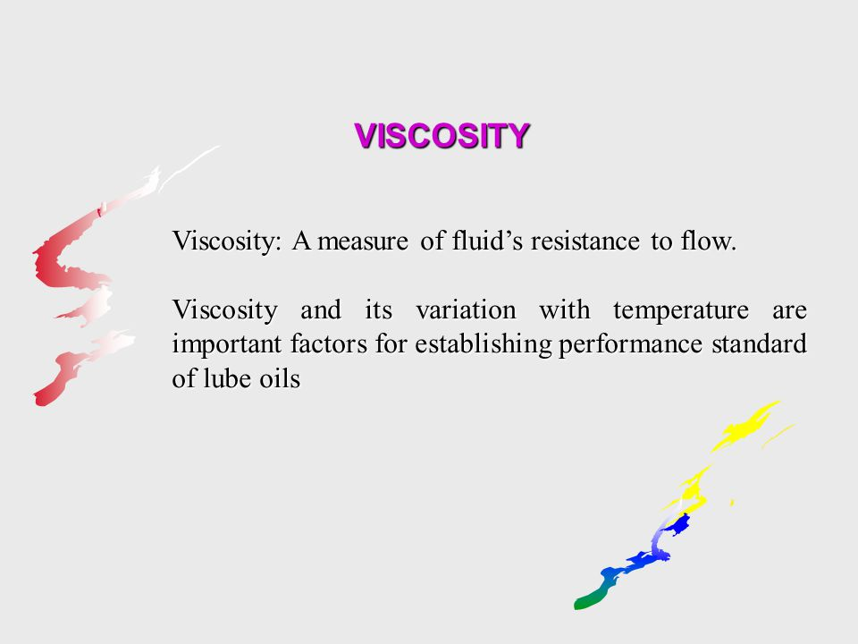 VISCOSITY Viscosity: A measure of fluid's resistance to flow.