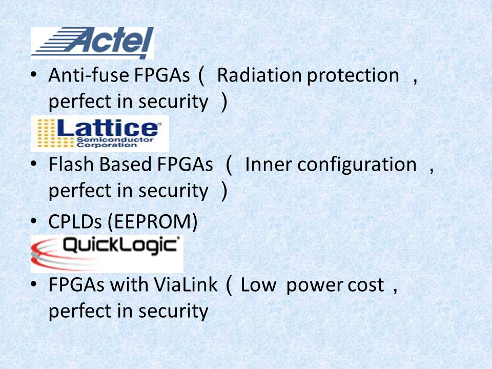 Anti-fuse FPGAs( Radiation protection ,perfect in security )
