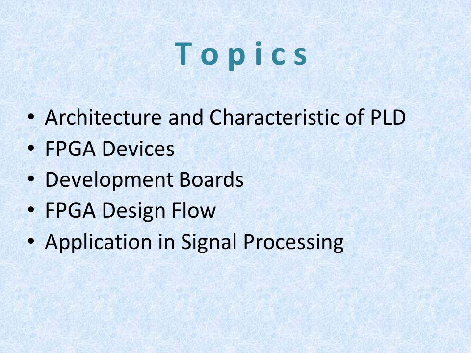 T o p i c s Architecture and Characteristic of PLD FPGA Devices