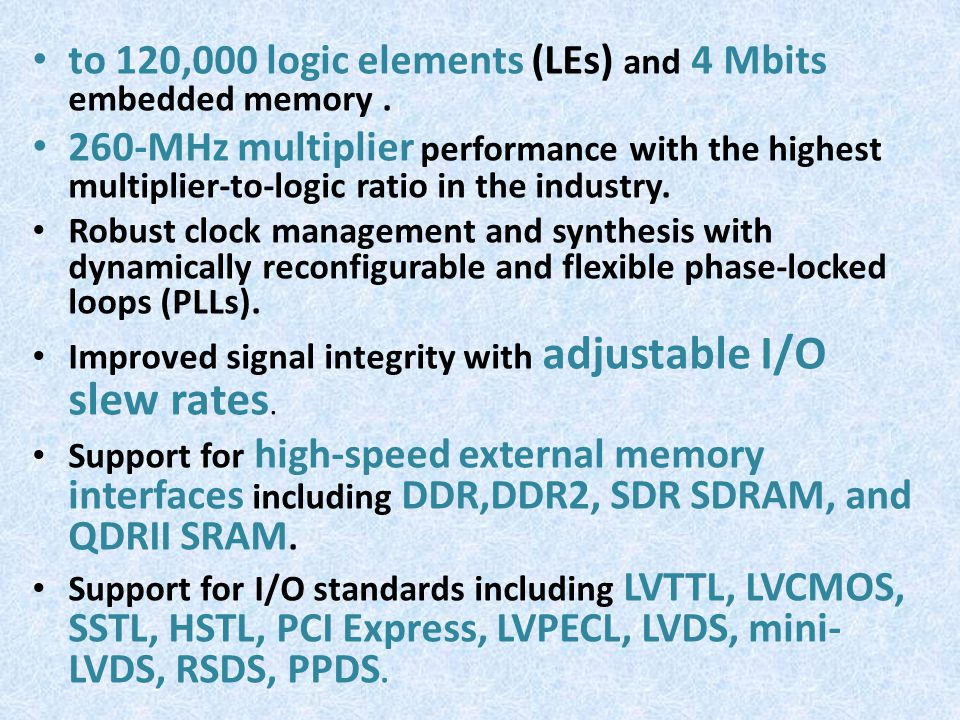to 120,000 logic elements (LEs) and 4 Mbits embedded memory .