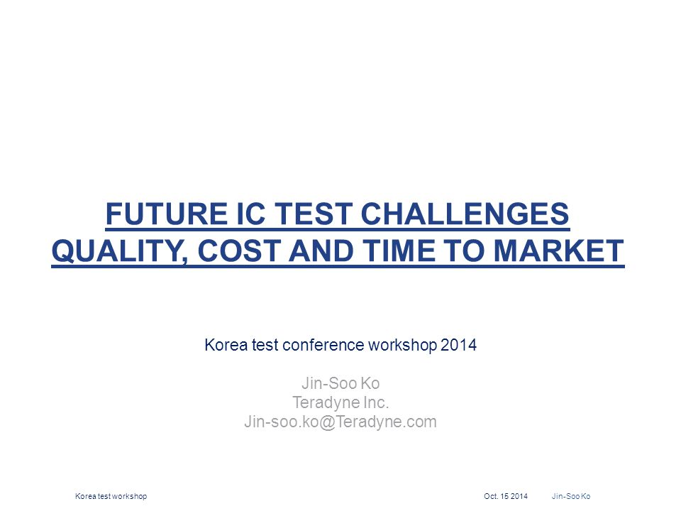 Future IC Test Challenges Quality, Cost and Time to Market