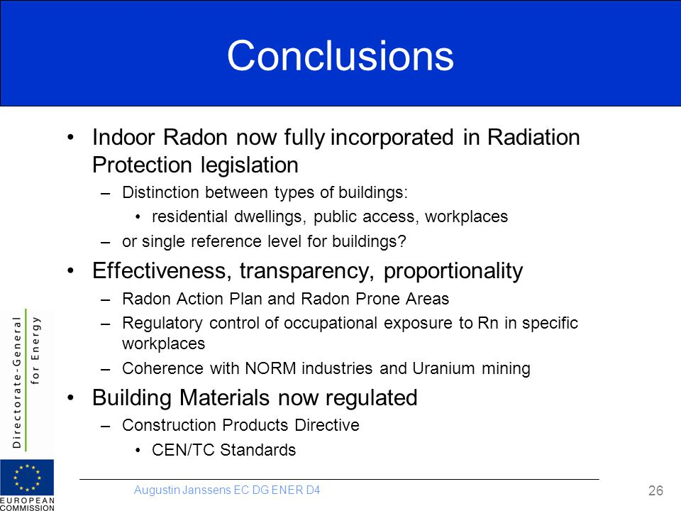 Conclusions Indoor Radon now fully incorporated in Radiation Protection legislation. Distinction between types of buildings: