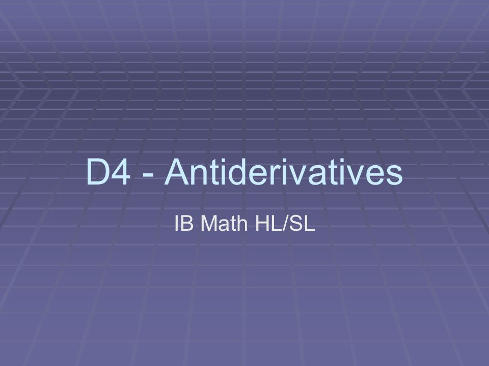 D4 - Antiderivatives IB Math HL/SL