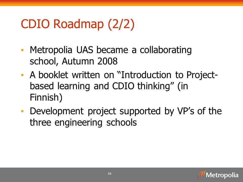 CDIO Roadmap (2/2) Metropolia UAS became a collaborating school, Autumn 2008.