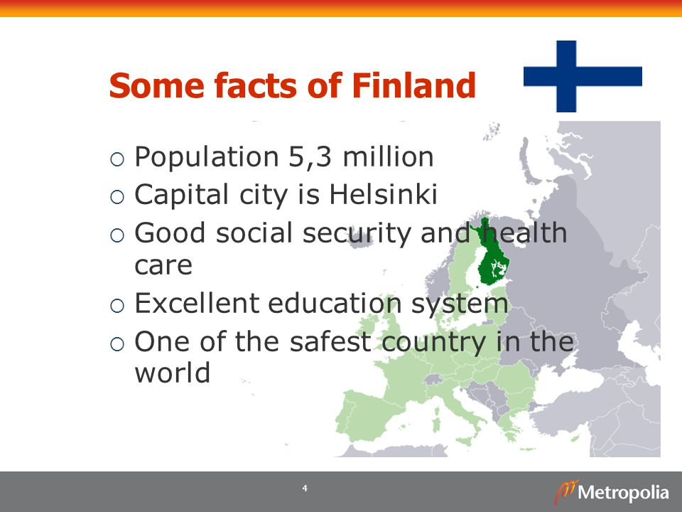 Some facts of Finland Population 5,3 million Capital city is Helsinki
