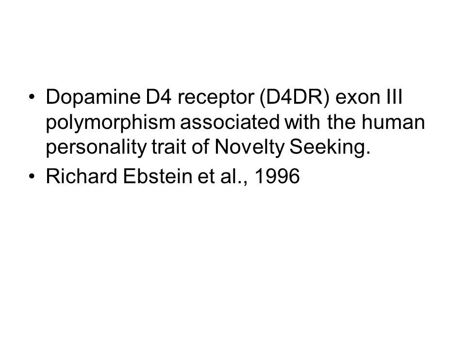 Dopamine D4 receptor (D4DR) exon III polymorphism associated with the human personality trait of Novelty Seeking.
