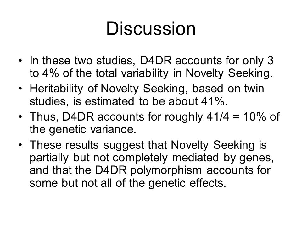 Discussion In these two studies, D4DR accounts for only 3 to 4% of the total variability in Novelty Seeking.