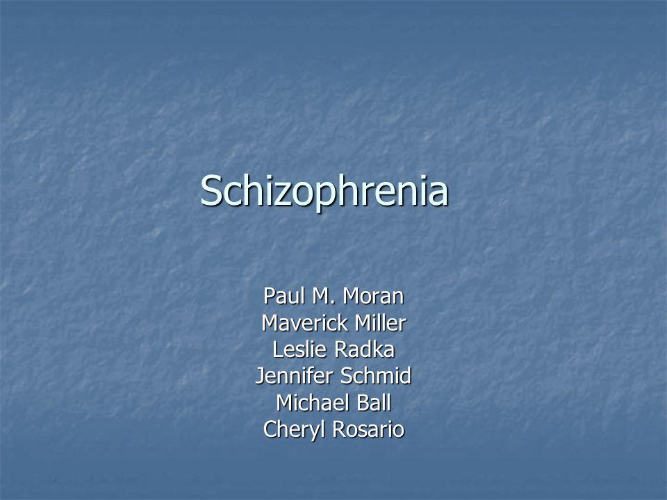 Schizophrenia Paul M. Moran Maverick Miller Leslie Radka