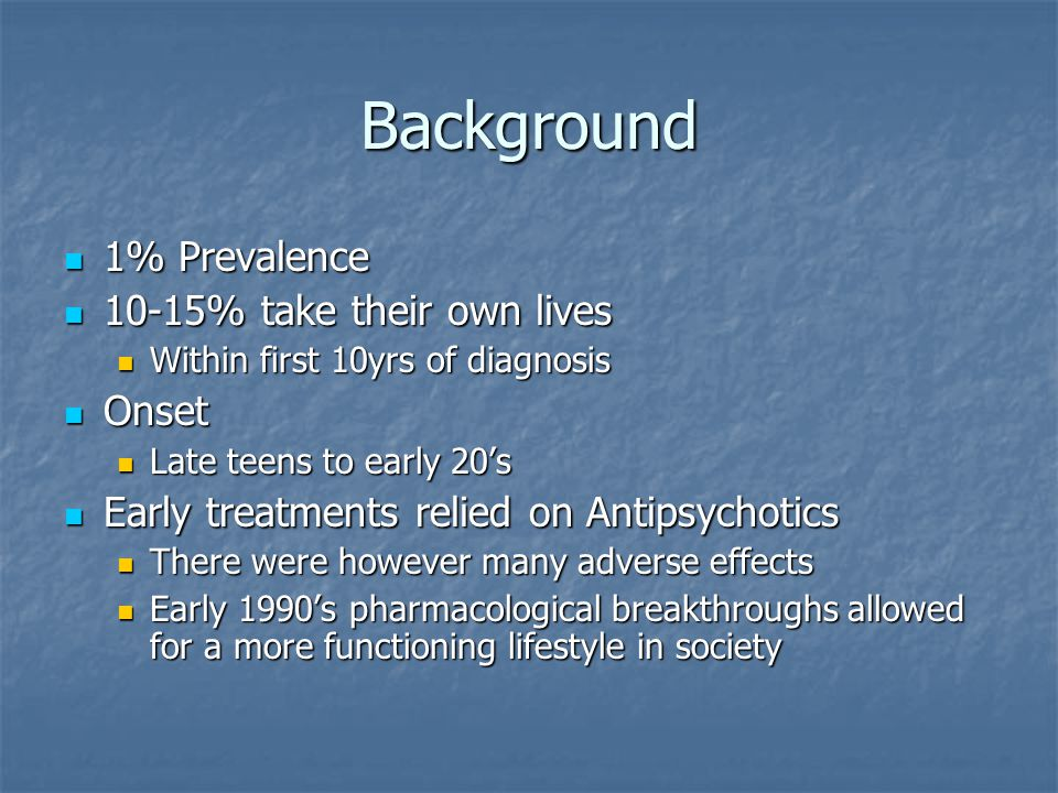 Background 1% Prevalence 10-15% take their own lives Onset