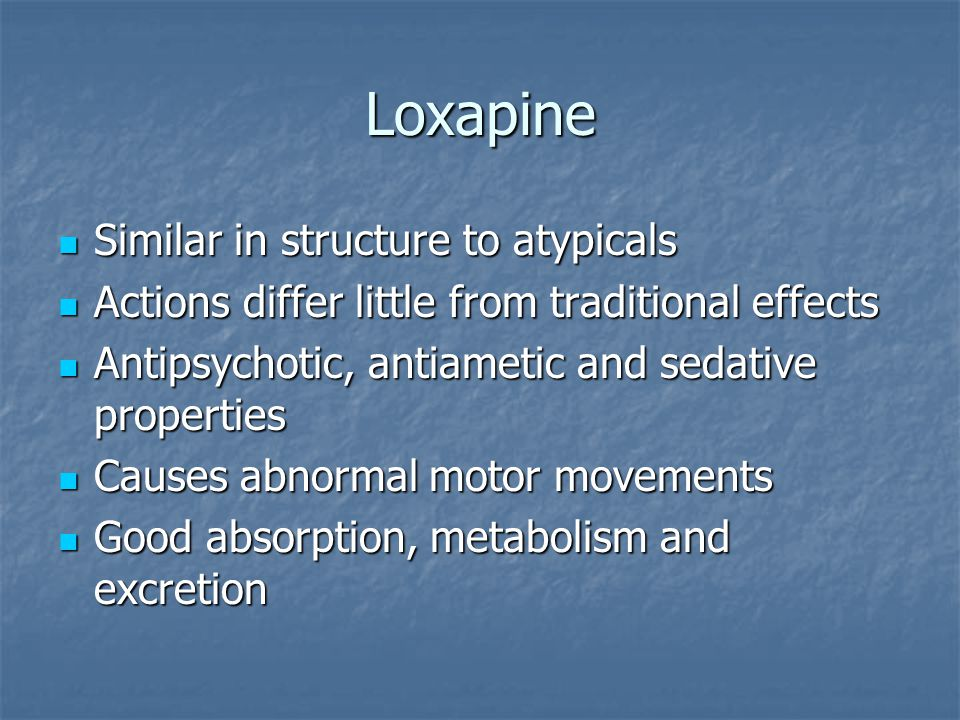 Loxapine Similar in structure to atypicals