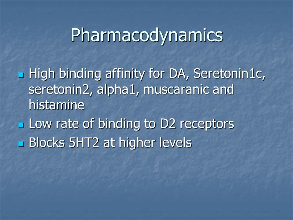 Pharmacodynamics High binding affinity for DA, Seretonin1c, seretonin2, alpha1, muscaranic and histamine.