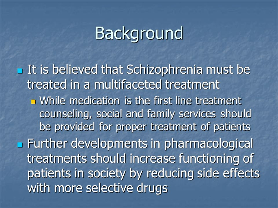 Background It is believed that Schizophrenia must be treated in a multifaceted treatment.