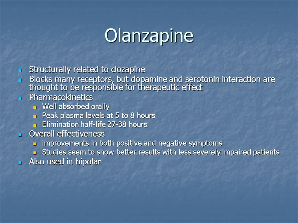 Olanzapine Structurally related to clozapine