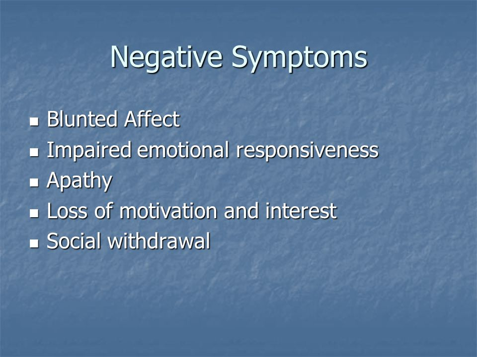 Negative Symptoms Blunted Affect Impaired emotional responsiveness
