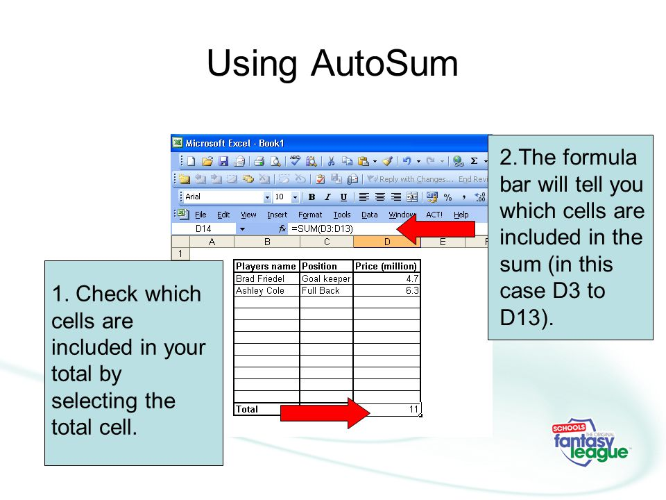 Using AutoSum 2.The formula bar will tell you which cells are included in the sum (in this case D3 to D13).