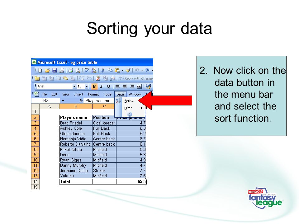 Sorting your data 2. Now click on the data button in the menu bar and select the sort function.