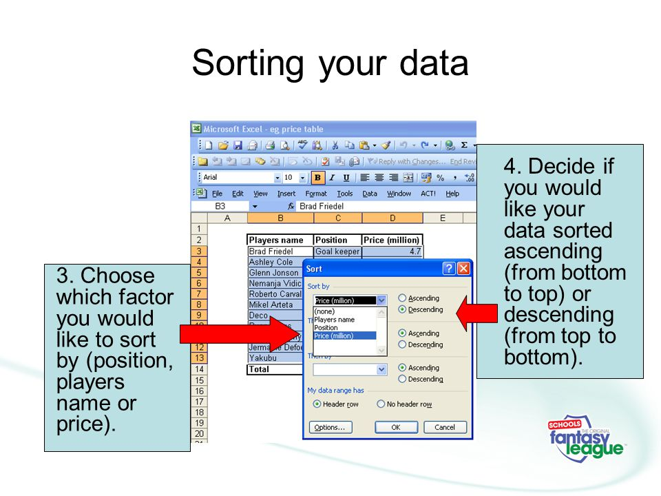 Sorting your data 4. Decide if you would like your data sorted ascending (from bottom to top) or descending (from top to bottom).