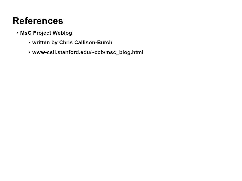 References MsC Project Weblog written by Chris Callison-Burch
