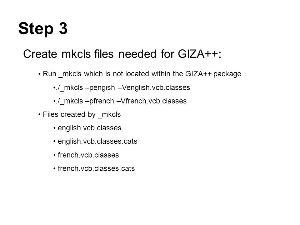 Step 3 Create mkcls files needed for GIZA++: