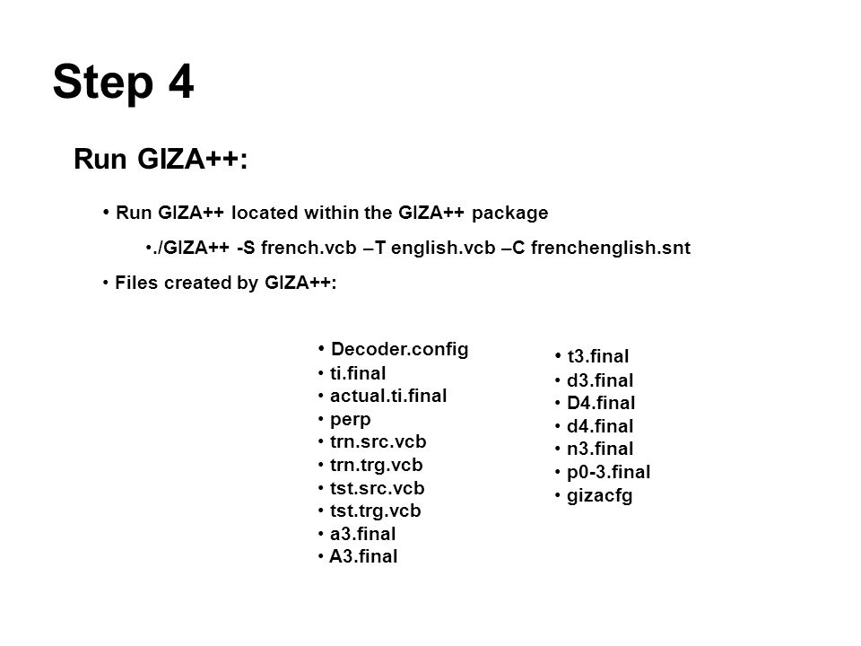 Step 4 Run GIZA++: Run GIZA++ located within the GIZA++ package