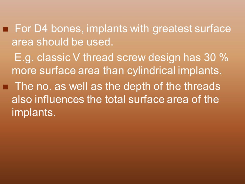 For D4 bones, implants with greatest surface area should be used.
