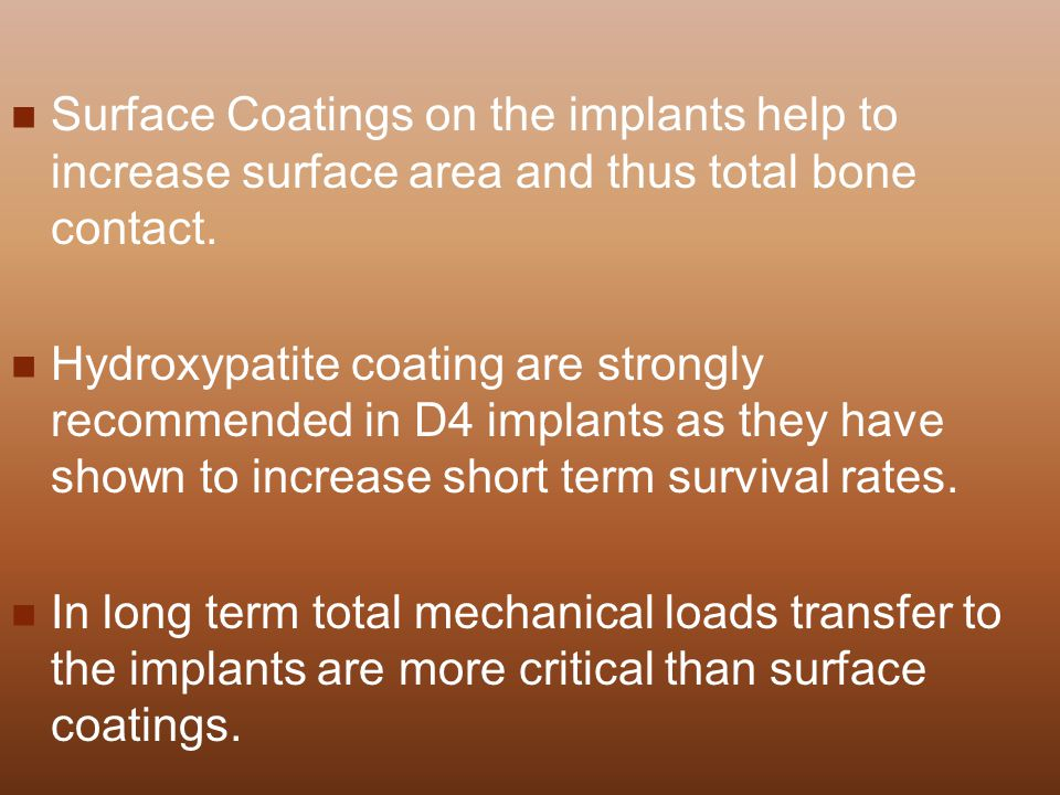 Surface Coatings on the implants help to increase surface area and thus total bone contact.