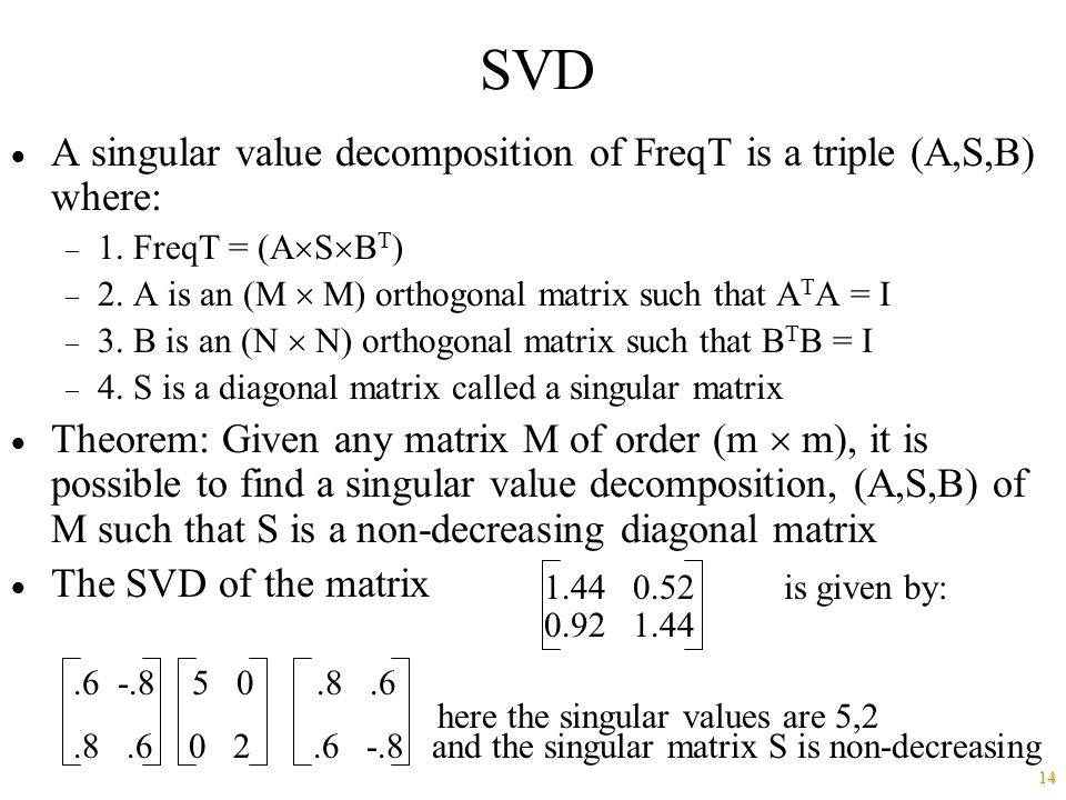 SVD A singular value decomposition of FreqT is a triple (A,S,B) where: