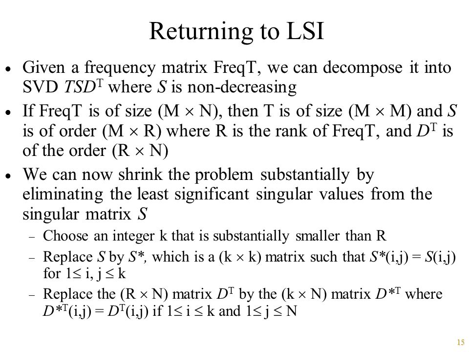 Returning to LSI Given a frequency matrix FreqT, we can decompose it into SVD TSDT where S is non-decreasing.