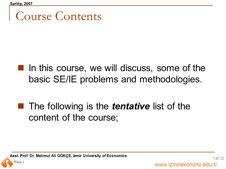 Course Contents In this course, we will discuss, some of the basic SE/IE problems and methodologies.
