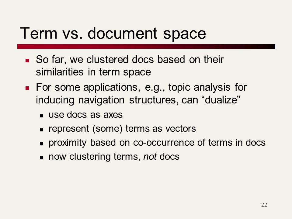 Term vs. document space So far, we clustered docs based on their similarities in term space.
