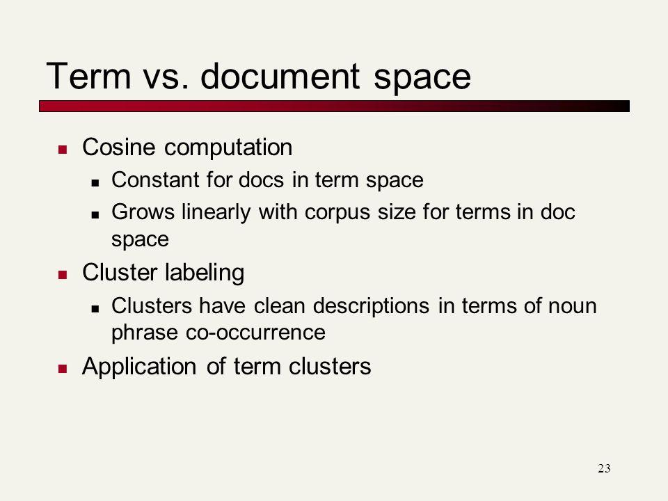 Term vs. document space Cosine computation Cluster labeling