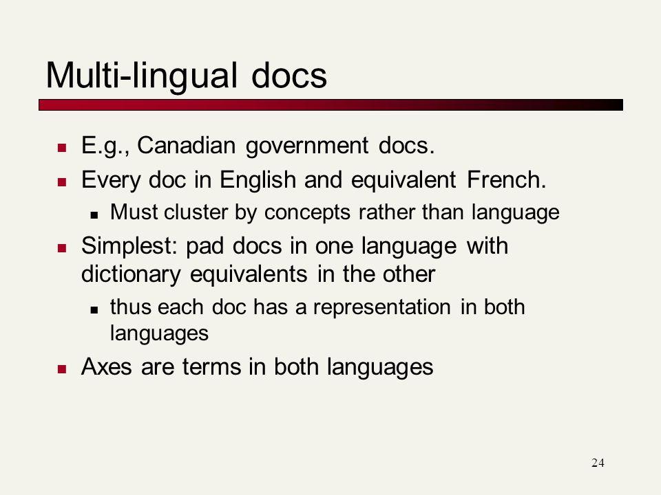 Multi-lingual docs E.g., Canadian government docs.