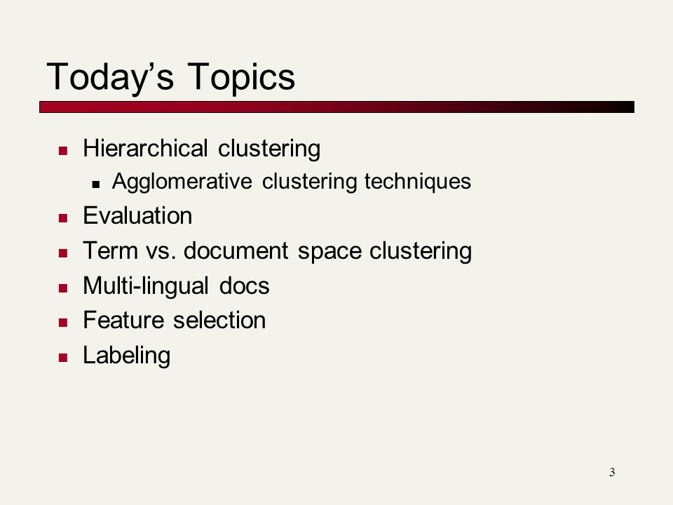 Today's Topics Hierarchical clustering Evaluation