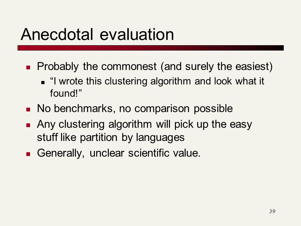Anecdotal evaluation Probably the commonest (and surely the easiest)