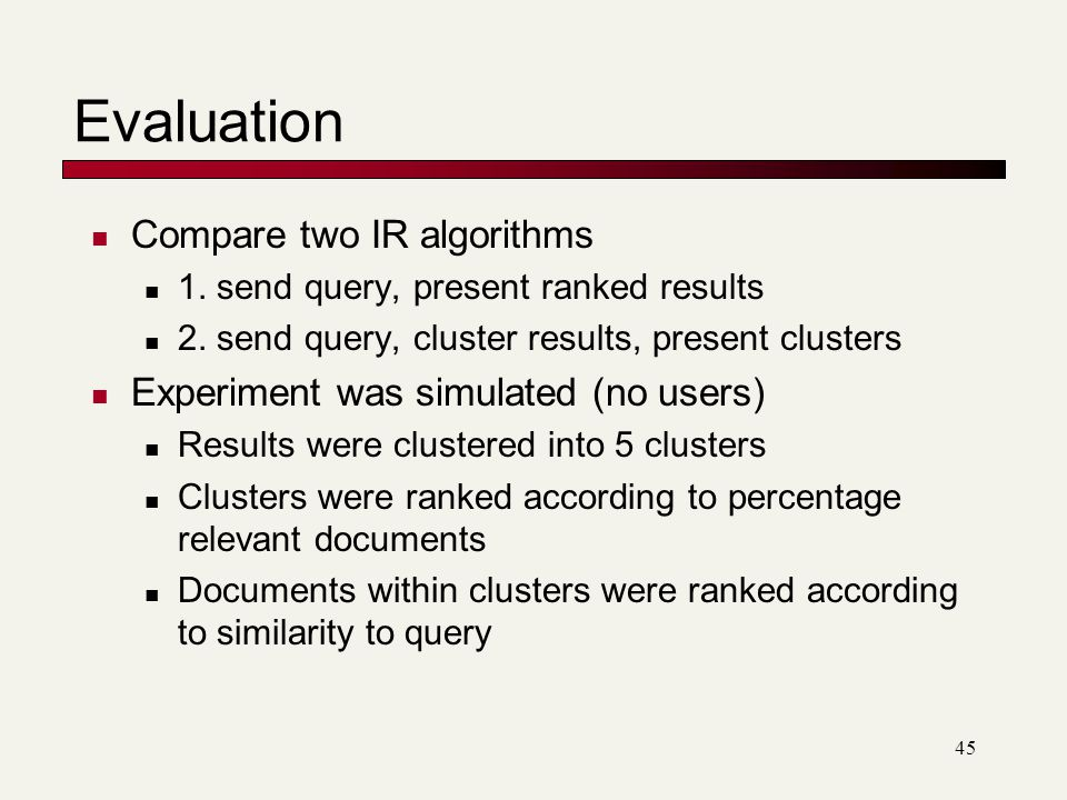 Evaluation Compare two IR algorithms