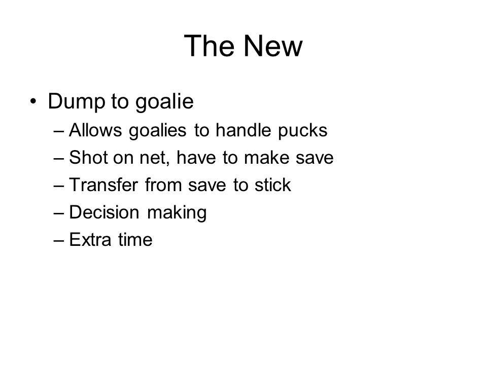 The New Dump to goalie Allows goalies to handle pucks