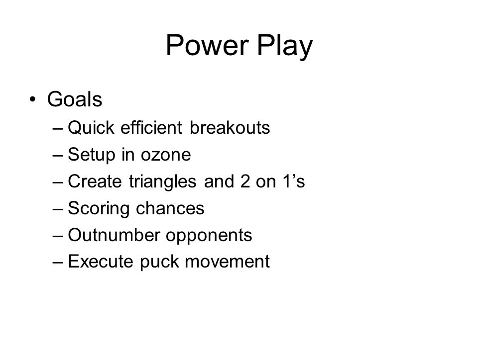 Power Play Goals Quick efficient breakouts Setup in ozone