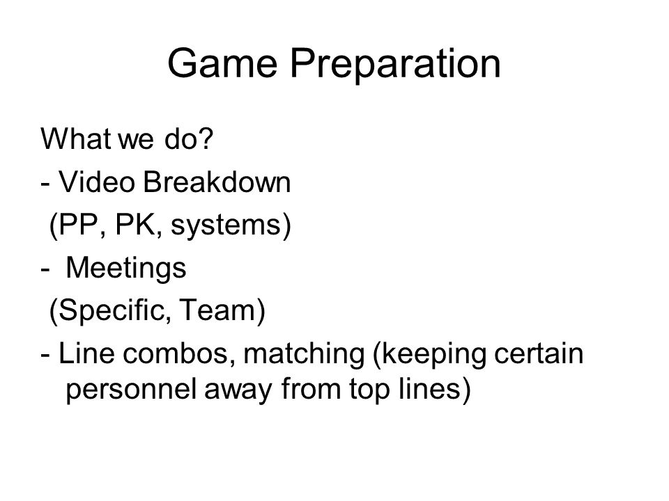 Game Preparation What we do - Video Breakdown (PP, PK, systems)