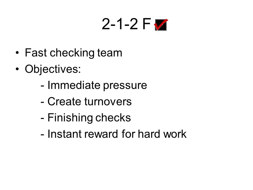 2-1-2 F Fast checking team Objectives: - Immediate pressure