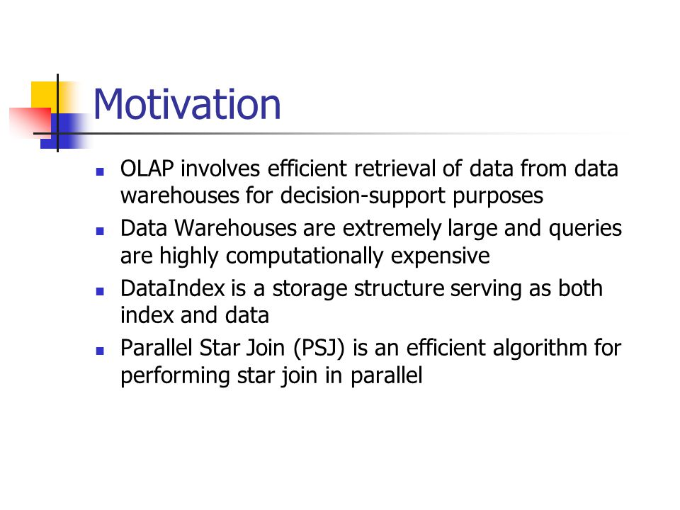 Motivation OLAP involves efficient retrieval of data from data warehouses for decision-support purposes.