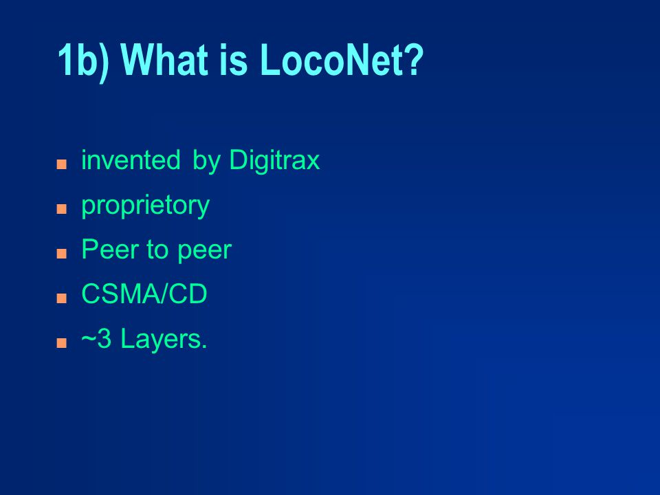 1b) What is LocoNet invented by Digitrax proprietory Peer to peer