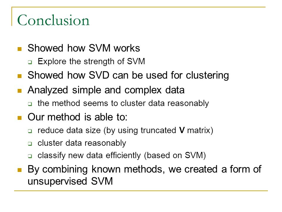 Conclusion Showed how SVM works