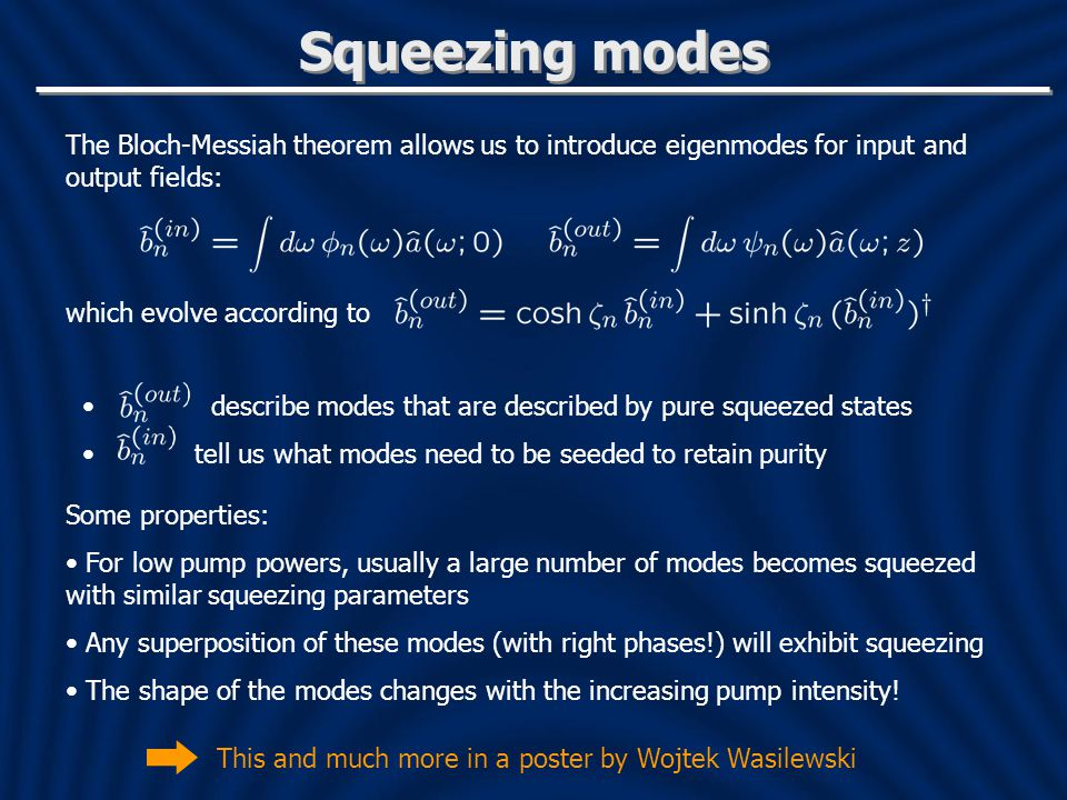 Squeezing modes The Bloch-Messiah theorem allows us to introduce eigenmodes for input and output fields: