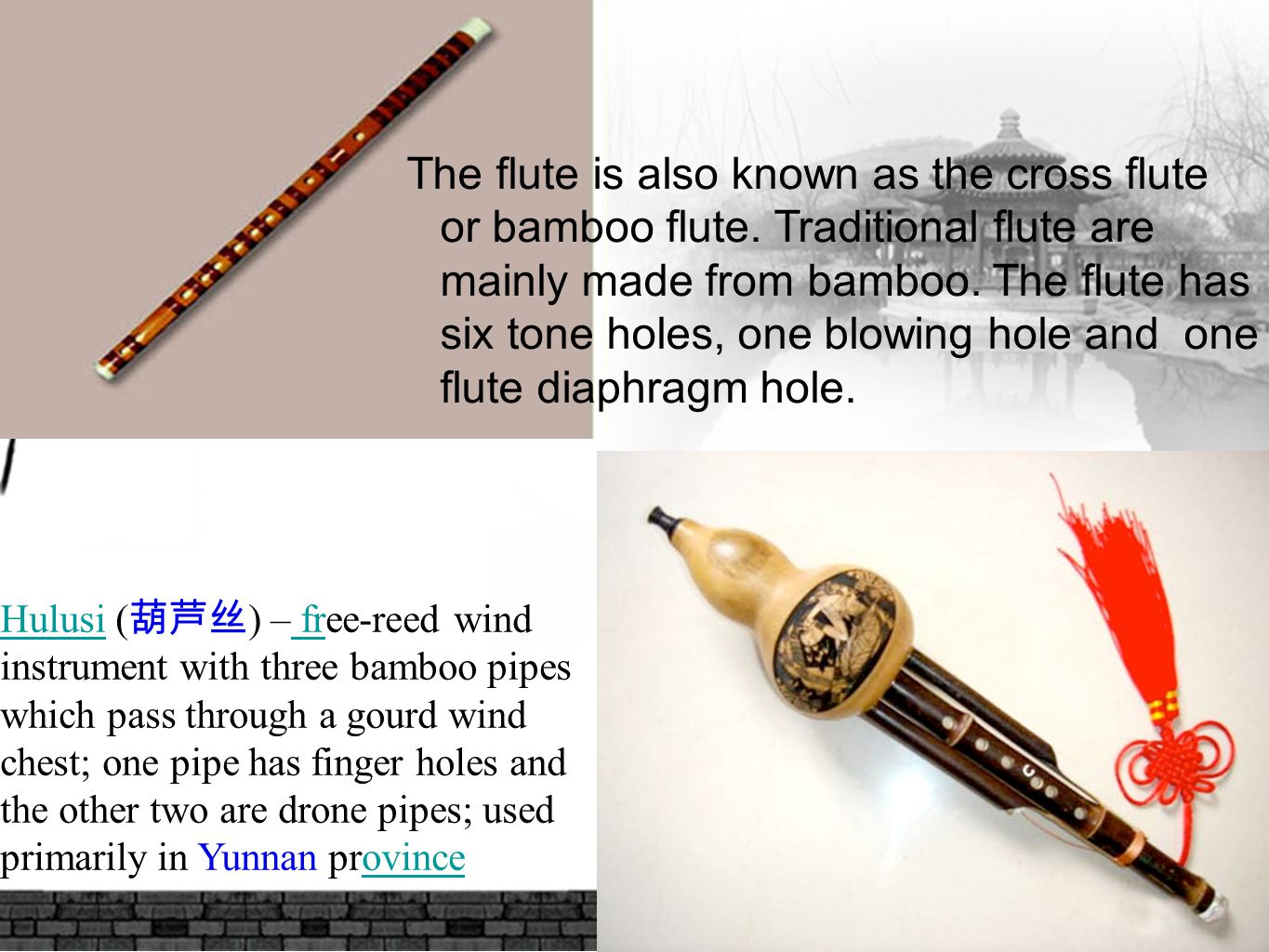 The flute is also known as the cross flute or bamboo flute